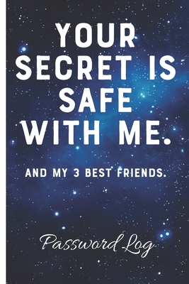 Your Secret Is Safe With Me. And My 3 Best Friends. Password Log: Forgotten Passwords Notebook Different Accounts Website Log In Internet Online Passwords Easy to Remember Write out Hints Manage Log Ins