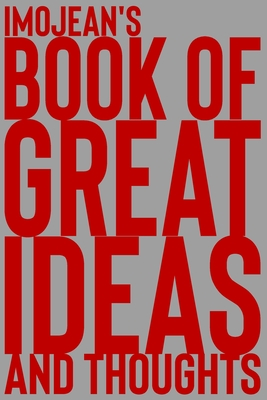 Imojean's Book of Great Ideas and Thoughts: 150 Page Dotted Grid and individually numbered page Notebook with Colour Softcover design. Book format: 6 x 9 in