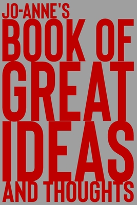 Jo-Anne's Book of Great Ideas and Thoughts: 150 Page Dotted Grid and individually numbered page Notebook with Colour Softcover design. Book format: 6 x 9 in