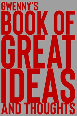 Gwenny's Book of Great Ideas and Thoughts: 150 Page Dotted Grid and individually numbered page Notebook with Colour Softcover design. Book format: 6 x 9 in