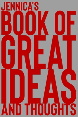 Jennica's Book of Great Ideas and Thoughts: 150 Page Dotted Grid and individually numbered page Notebook with Colour Softcover design. Book format: 6 x 9 in
