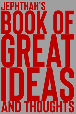 Jephthah's Book of Great Ideas and Thoughts: 150 Page Dotted Grid and individually numbered page Notebook with Colour Softcover design. Book format: 6 x 9 in