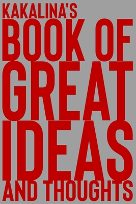 Kakalina's Book of Great Ideas and Thoughts: 150 Page Dotted Grid and individually numbered page Notebook with Colour Softcover design. Book format: 6 x 9 in
