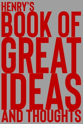 Henry's Book of Great Ideas and Thoughts: 150 Page Dotted Grid and individually numbered page Notebook with Colour Softcover design. Book format: 6 x 9 in