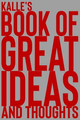 Kalle's Book of Great Ideas and Thoughts: 150 Page Dotted Grid and individually numbered page Notebook with Colour Softcover design. Book format: 6 x 9 in