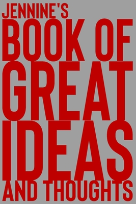 Jennine's Book of Great Ideas and Thoughts: 150 Page Dotted Grid and individually numbered page Notebook with Colour Softcover design. Book format: 6 x 9 in