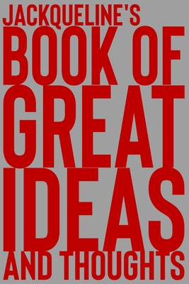 Jackqueline's Book of Great Ideas and Thoughts: 150 Page Dotted Grid and individually numbered page Notebook with Colour Softcover design. Book format: 6 x 9 in