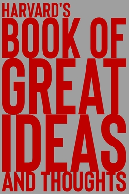 Harvard's Book of Great Ideas and Thoughts: 150 Page Dotted Grid and individually numbered page Notebook with Colour Softcover design. Book format: 6 x 9 in