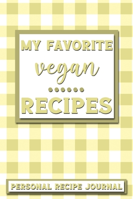My Favorite Vegan Recipes: Personal Recipe Journal The Perfect Notebook for All Home Cooks to Record Their Favorite Recipes! MAKES A GREAT GIFT!
