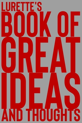Lurette's Book of Great Ideas and Thoughts: 150 Page Dotted Grid and individually numbered page Notebook with Colour Softcover design. Book format: 6 x 9 in