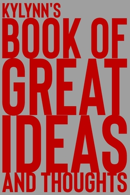 Kylynn's Book of Great Ideas and Thoughts: 150 Page Dotted Grid and individually numbered page Notebook with Colour Softcover design. Book format: 6 x 9 in