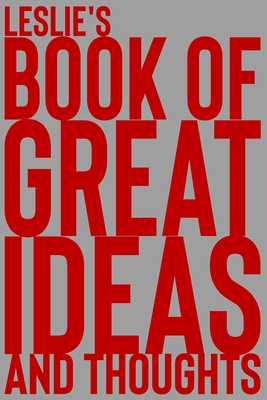 Leslie's Book of Great Ideas and Thoughts: 150 Page Dotted Grid and individually numbered page Notebook with Colour Softcover design. Book format: 6 x 9 in