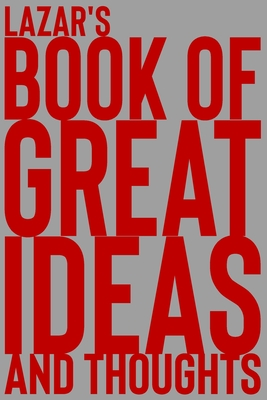 Lazar's Book of Great Ideas and Thoughts: 150 Page Dotted Grid and individually numbered page Notebook with Colour Softcover design. Book format: 6 x 9 in