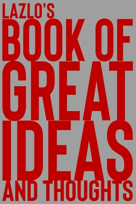 Lazlo's Book of Great Ideas and Thoughts: 150 Page Dotted Grid and individually numbered page Notebook with Colour Softcover design. Book format: 6 x 9 in