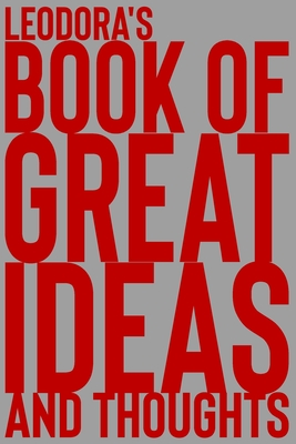 Leodora's Book of Great Ideas and Thoughts: 150 Page Dotted Grid and individually numbered page Notebook with Colour Softcover design. Book format: 6 x 9 in
