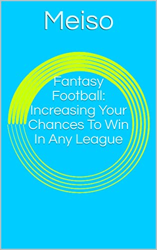 Fantasy Football: Increasing Your Chances To Win In Any League (NFL Sports Gambling Betting Fanduel Draft Book Bookie Strategy Tips Techniques Guide Teams Guide Steps How To Skills Research)