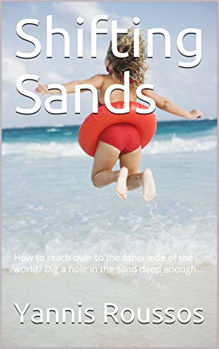 Shifting Sands: How to reach over to the other side of the world? Dig a hole in the sand deep enough...