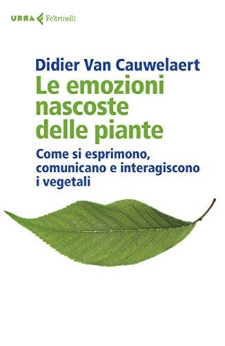 Le emozioni nascoste delle piante: Come si esprimono, comunicano e interagiscono i vegetali