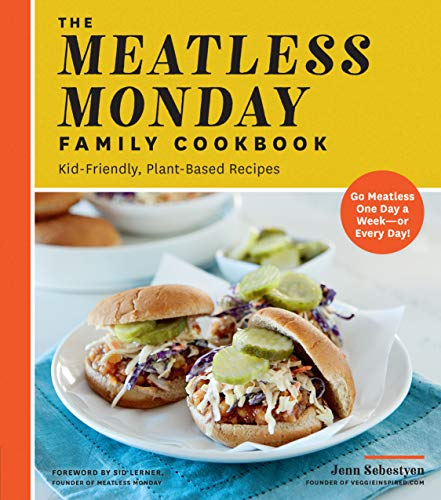 The Meatless Monday Family Cookbook:Kid-Friendly, Plant-Based Recipes [Go Meatless One Day a Week - or Every Day!]