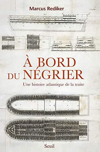 A bord du négrier : Une histoire atlantique de la traite