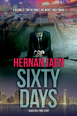 Sixty Days (Based On A True Story): A Business Trip Becomes His Worst Nightmare
