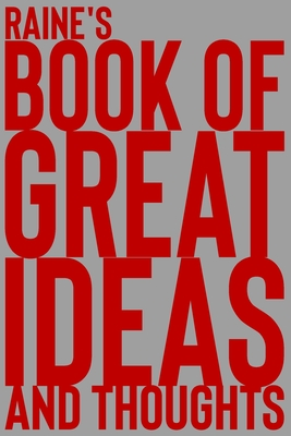 Raine's Book of Great Ideas and Thoughts: 150 Page Dotted Grid and individually numbered page Notebook with Colour Softcover design. Book format: 6 x 9 in