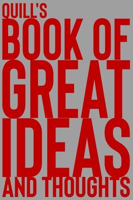 Quill's Book of Great Ideas and Thoughts: 150 Page Dotted Grid and individually numbered page Notebook with Colour Softcover design. Book format: 6 x 9 in