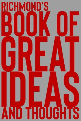 Richmond's Book of Great Ideas and Thoughts: 150 Page Dotted Grid and individually numbered page Notebook with Colour Softcover design. Book format: 6 x 9 in