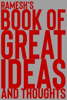 Ramesh's Book of Great Ideas and Thoughts: 150 Page Dotted Grid and individually numbered page Notebook with Colour Softcover design. Book format: 6 x 9 in