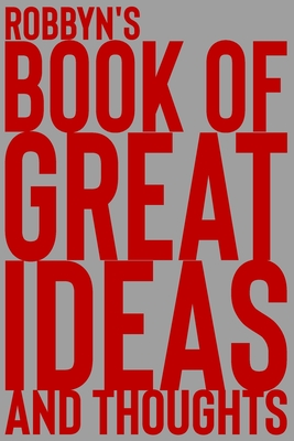 Robbyn's Book of Great Ideas and Thoughts: 150 Page Dotted Grid and individually numbered page Notebook with Colour Softcover design. Book format: 6 x 9 in