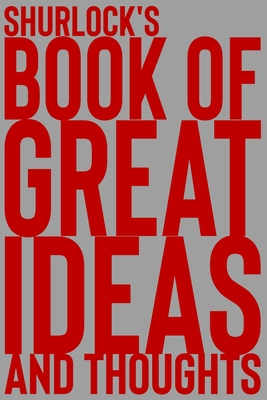 Shurlock's Book of Great Ideas and Thoughts: 150 Page Dotted Grid and individually numbered page Notebook with Colour Softcover design. Book format: 6 x 9 in