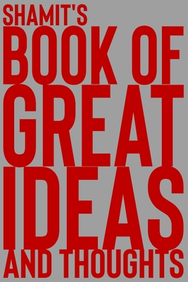 Shamit's Book of Great Ideas and Thoughts: 150 Page Dotted Grid and individually numbered page Notebook with Colour Softcover design. Book format: 6 x 9 in