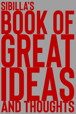 Sibilla's Book of Great Ideas and Thoughts: 150 Page Dotted Grid and individually numbered page Notebook with Colour Softcover design. Book format: 6 x 9 in