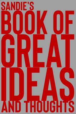 Sandie's Book of Great Ideas and Thoughts: 150 Page Dotted Grid and individually numbered page Notebook with Colour Softcover design. Book format: 6 x 9 in