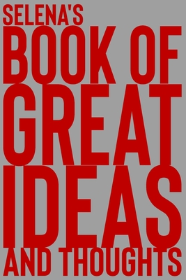 Selena's Book of Great Ideas and Thoughts: 150 Page Dotted Grid and individually numbered page Notebook with Colour Softcover design. Book format: 6 x 9 in