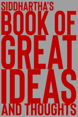Siddhartha's Book of Great Ideas and Thoughts: 150 Page Dotted Grid and individually numbered page Notebook with Colour Softcover design. Book format: 6 x 9 in