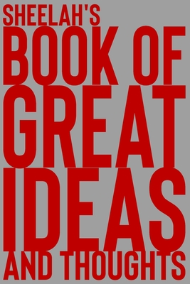 Sheelah's Book of Great Ideas and Thoughts: 150 Page Dotted Grid and individually numbered page Notebook with Colour Softcover design. Book format: 6 x 9 in
