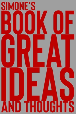 Simone's Book of Great Ideas and Thoughts: 150 Page Dotted Grid and individually numbered page Notebook with Colour Softcover design. Book format: 6 x 9 in