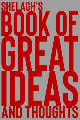 Shelagh's Book of Great Ideas and Thoughts: 150 Page Dotted Grid and individually numbered page Notebook with Colour Softcover design. Book format: 6 x 9 in