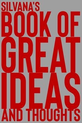 Silvana's Book of Great Ideas and Thoughts: 150 Page Dotted Grid and individually numbered page Notebook with Colour Softcover design. Book format: 6 x 9 in