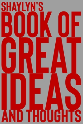Shaylyn's Book of Great Ideas and Thoughts: 150 Page Dotted Grid and individually numbered page Notebook with Colour Softcover design. Book format: 6 x 9 in