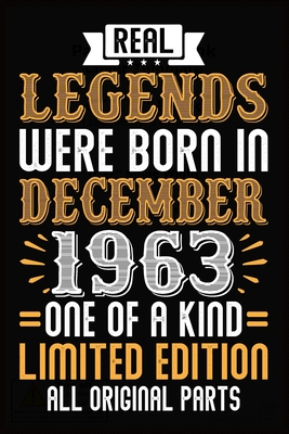 Real Legends Were Born In December 1963 One Of A Kind Limited Edition All Original Parts: Blank Lined Journal, Notebook, Diary, Planner - Awesome Since December 1963 - 56th Birthday ... Diary, 120 page, Lined, 6x9 (15.2 x 22.9 cm)