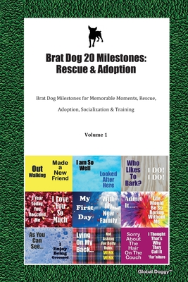Brat Dog 20 Milestones: Rescue & Adoption: Brat Dog Milestones for Memorable Moments, Rescue, Adoption, Socialization & Training Volume 1