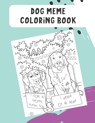 Dog Meme Coloring Book: Hilarious Color Book with Different Meme Inspired Dog Breed. Fun For Kids and Adults of All Ages