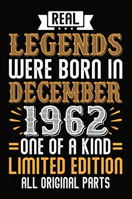 Real Legends Were Born In December 1962 One Of A Kind Limited Edition All Original Parts: 57th Birthday Vintage Gift, 57th Birthday Gift For 57 Years Old Men and Women born in December ... Her - 120 page, Lined, 6x9 (15.2 x 22.9 cm)