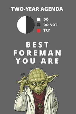 2020 & 2021 Two-Year Daily Planner For Best Foreman Gift Funny Yoda Quote Appointment Book Two Year Weekly Agenda Notebook For General Contractor: Star Wars Fan Logbook Starts Month of January 2 Calendar Years of Monthly Plans Personal Day Log