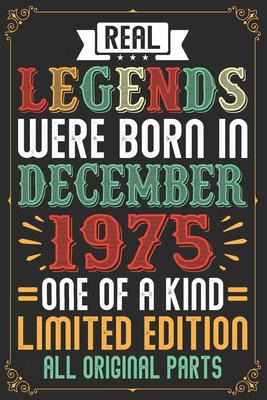 Real Legends Were Born In December 1975 One Of A Kind Limited Edition All Original Parts: Lined Journal Notebook For Men and Women Who Are 44 Years Old, 44th Birthday Gift, Funny ... 1975 44th Birthday Gift for Men & Women
