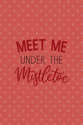 Meet Me Under The Mistletoe: All Purpose 6x9 Blank Lined Notebook Journal Way Better Than A Card Trendy Unique Gift Coral And White Points Xmas