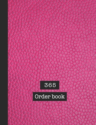 365 Order book: Basic order book - The large record book to keep track of all your product sales, customer details and dispatch information quickly and easily with overview and in-depth sales tracker - Bright pink leather effect cover art design
