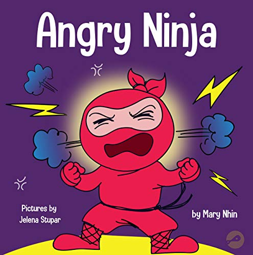 Angry Ninja: A Children's Book About Fighting and Managing Emotions of Anger (Ninja Life Hacks #1)